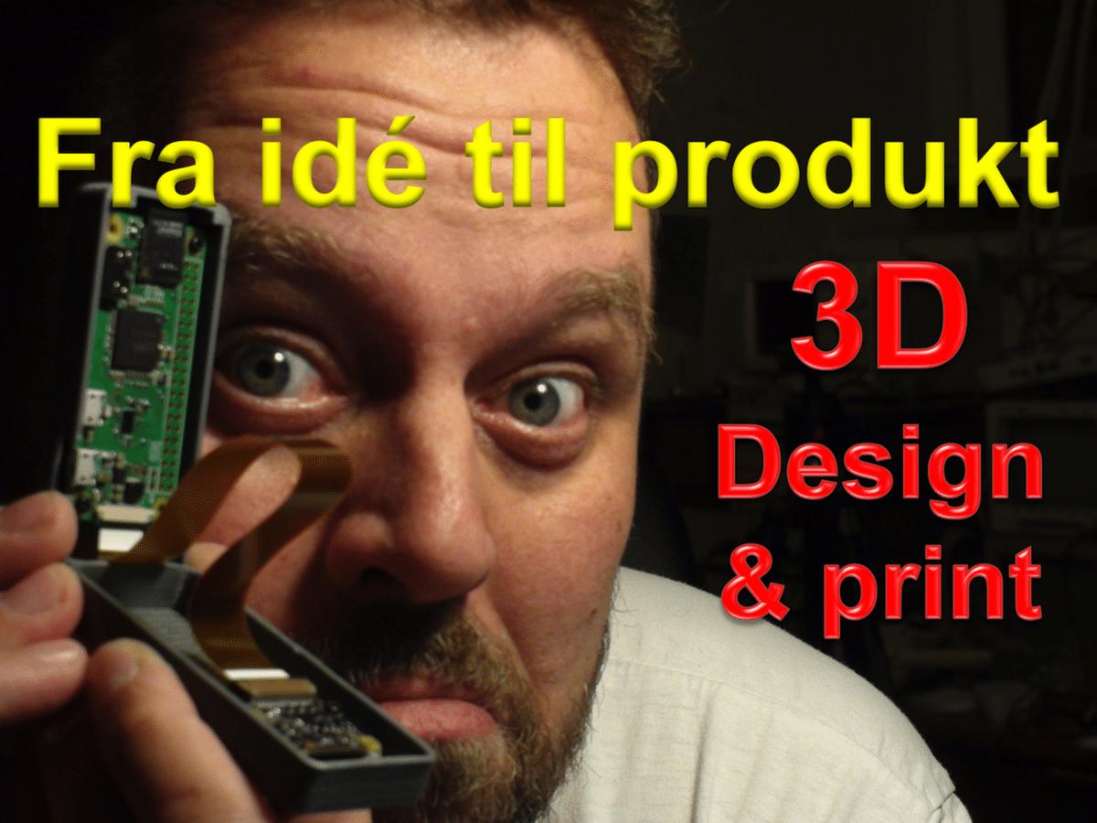 3D print: Fra idé til produkt